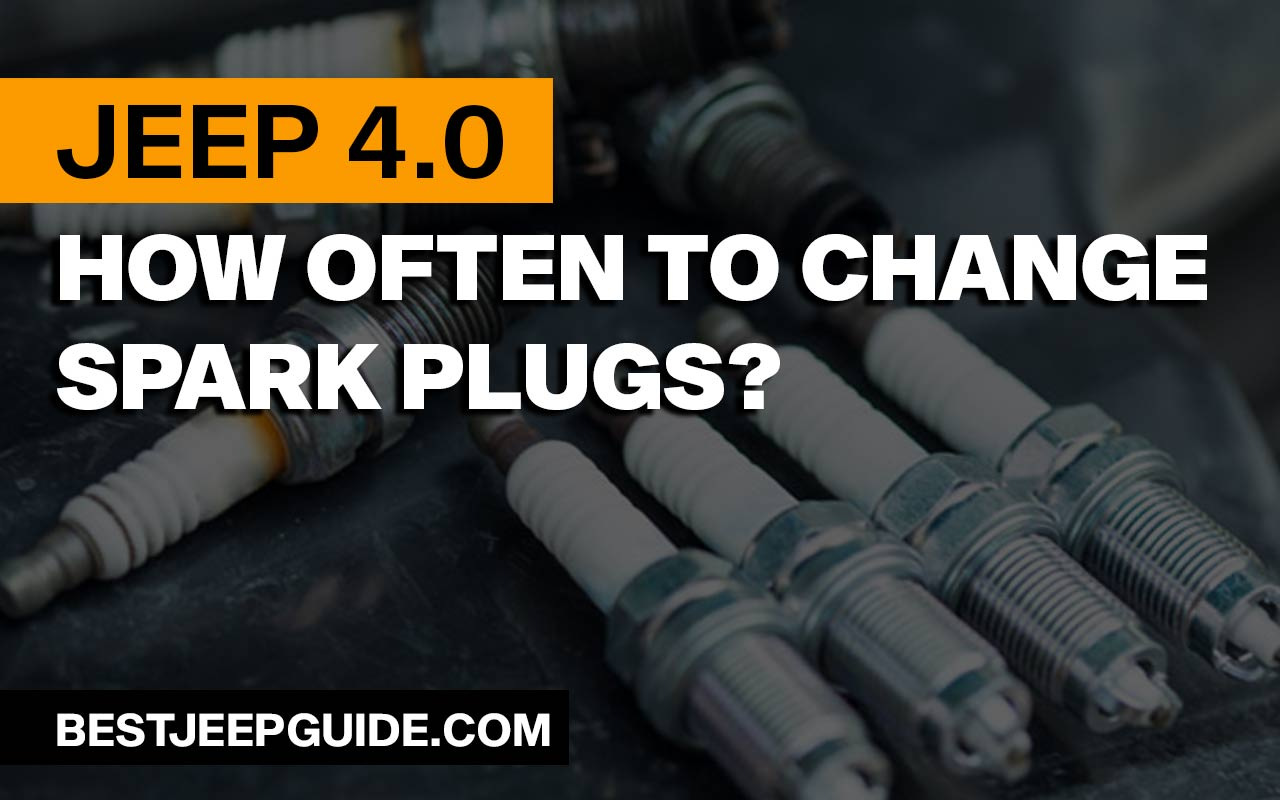How Often to Change Spark Plugs in a Jeep 4.0